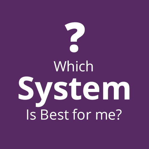 Which system is best for me?