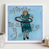 Never Too Old To Twirl Print