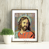 Who Loves Ya Baby Jesus Print