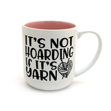 It's Not Hoarding if it's Yarn Mug, Knitting Mug, Crochet Mug