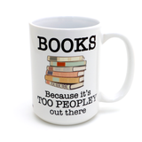 Books mug, 15 oz.  gift for introverted reader, Too Peopley Outside