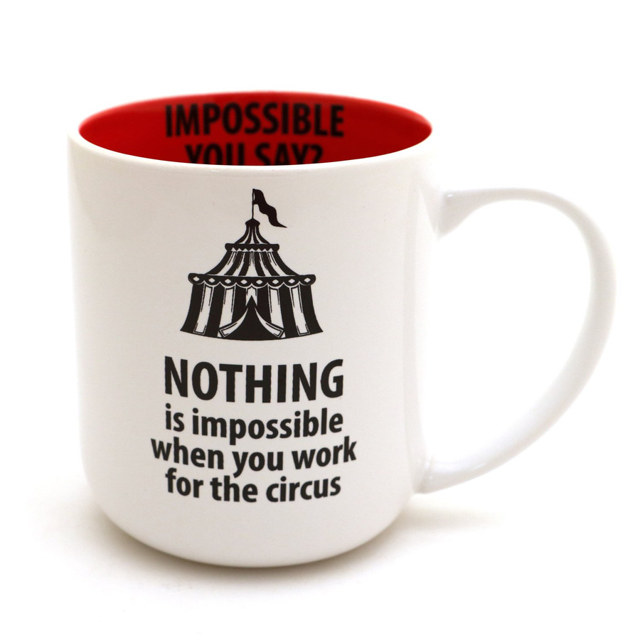 Impossible You Say? Nothing is Impossible When You Work for the Circus Mug-