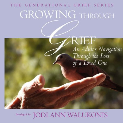 Growing Through Grief, An Adult's Navigation Through the Loss of a Loved One