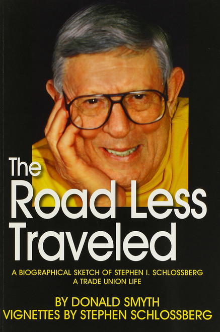 The Road Less Traveled, a Biographical Sketch of Stephen I. Schlossberg a Trade Union Life