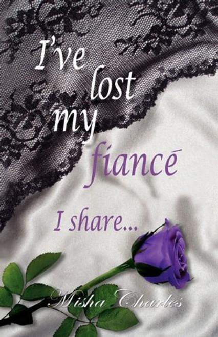 I've Lost my fiance' I share...
