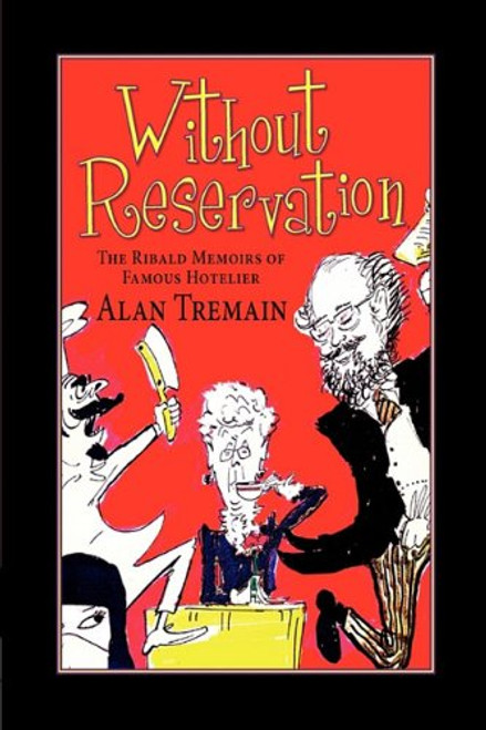 Without Reservation, The Ribald Memoirs of Famous Hotelier Alan Tremain