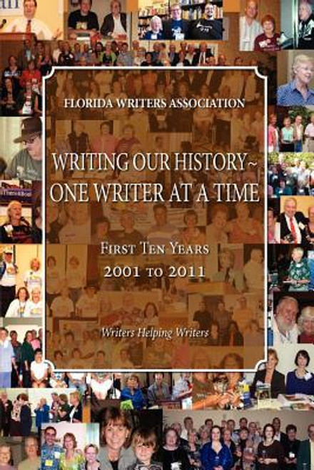 Writing Our History-One Writer at a Time, Florida Writers Association, First 10 Years 2001 - 2011