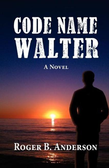 Code Name Walter, a Novel