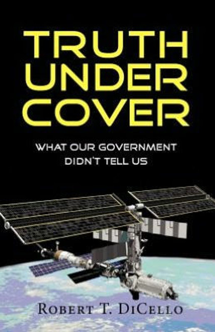 Truth Under Cover, What Our Government Didn't Tell Us