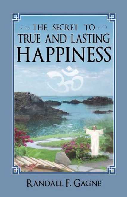The Secret to True and Lasting Happiness