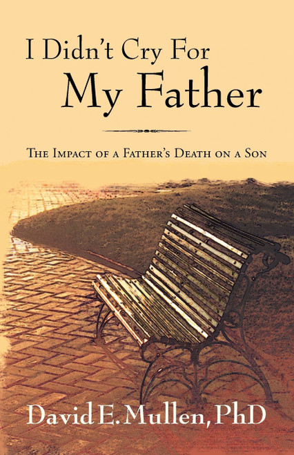 I Didn't Cry For My Father,  The Impact of a Father's Death on a Son