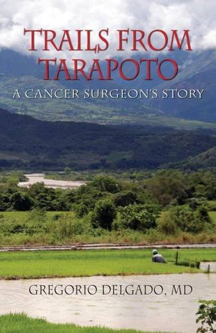 Trails of Tarapoto, A Cancer Surgeon's Story