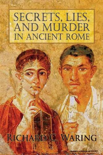 Secrets, Lies, and Murder in Ancient Rome