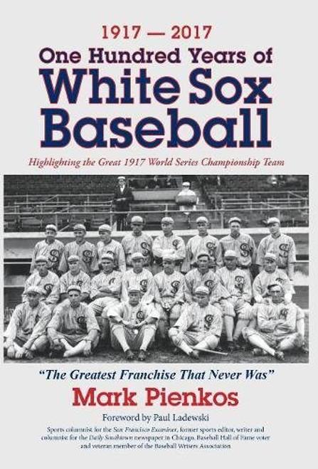 1917-2017-One Hundred Years of White Sox Baseball