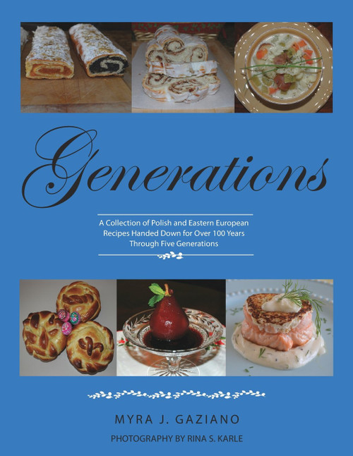 Generations , A Collection of Polish and Eastern European Recipes Handed Down for Over 100 Years