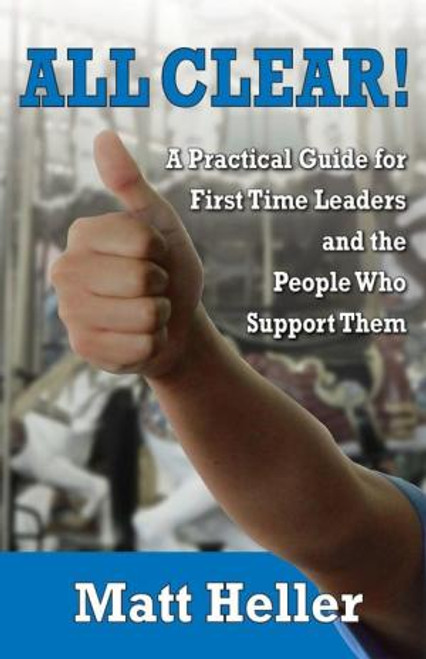 All Clear, A Practical Guide for First Time Leaders and the People who Support Them
