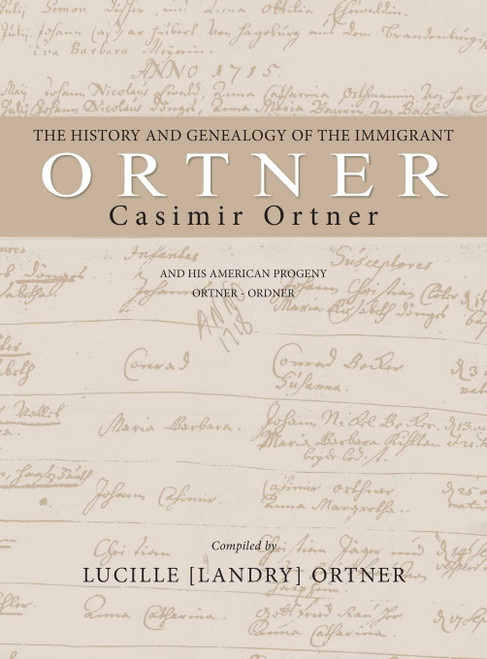The History and Genealogy of the Immigrant Casimir Ortner