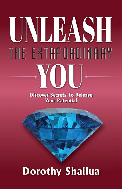 Unleash the Extraordinary You, Discover Secrets to Release Your Potential