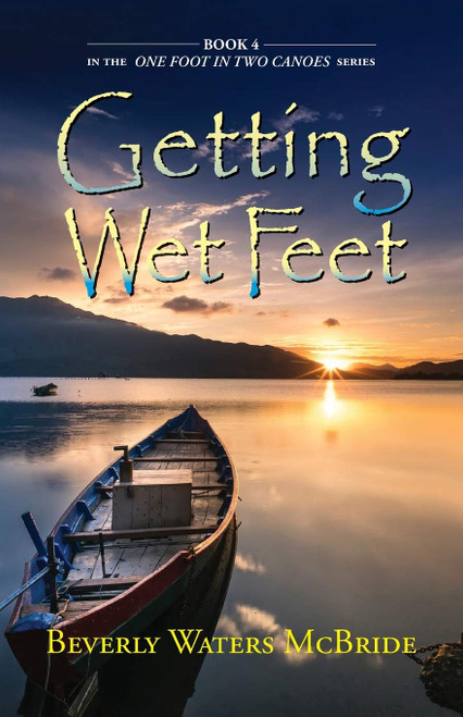 Getting Wet Feet, Book 4 In The ONE FOOT IN TWO CANOES SERIES