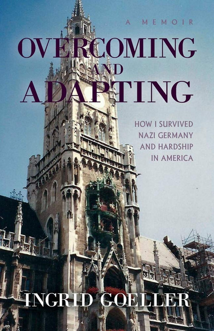 Overcoming and Adapting,  How I survived Nazi Germany and Hardship in America