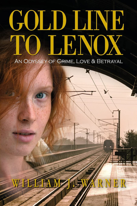 Gold Line to Lenox, An Odyssey of Crime, Love & Betrayal