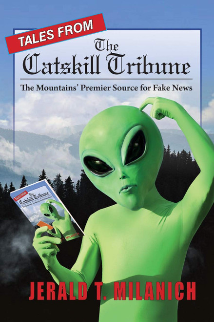 Tales from the Catskill Tribune,  The Mountains' Premier Source for Fake News