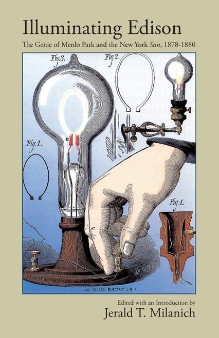 Illuminating Edison, The Genie of Menlo Park and the New York Sun, 1878-1880