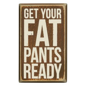Get Your Fat Pants Ready Box Sign