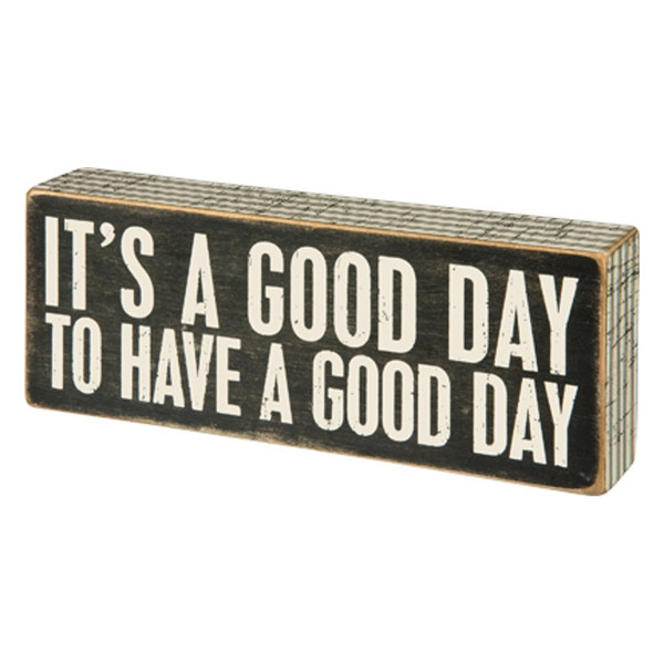 It's A Good Day To Have A Good Day Wood Box Sign