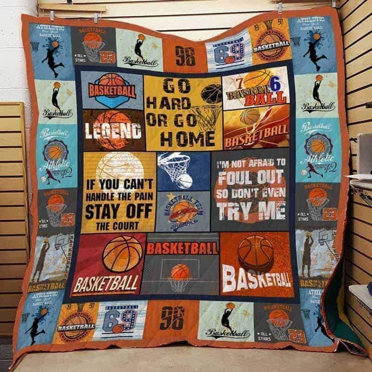 Basketball If You Can'T Handle The Pain Stay Off The Court Go Hard Or Go Home Legend Custom Quilt Qf4777