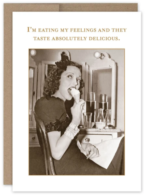 I'm eating my feelings and they taste absolutely fabulous...Greeting card