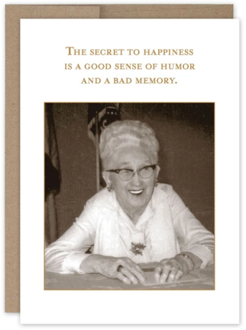 The secret to happiness is a good sense of humor and a bad memory. Greeting card