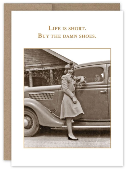 Life is short. Buy the damn shoes. Greeting card