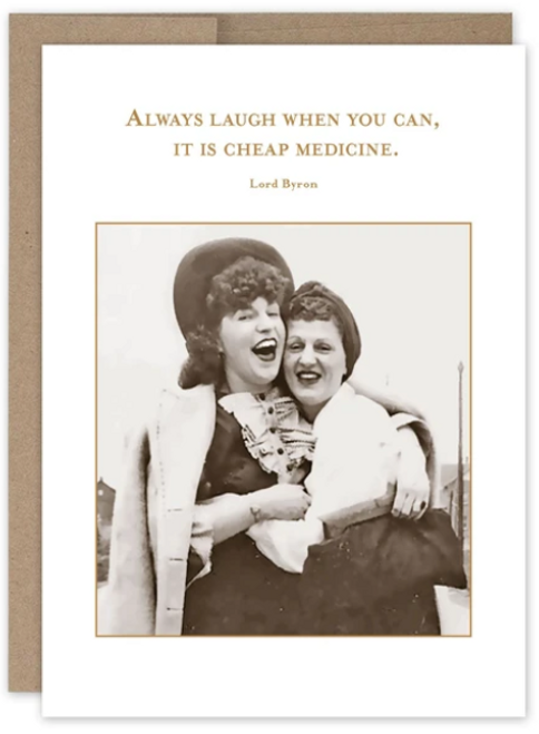 Always laugh when you can, it is cheap medicine. Greeting card