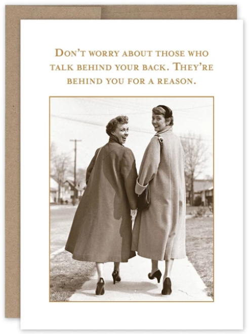 Don't worry about those who talk behind your back.  They're behind you for a reason...Greeting card