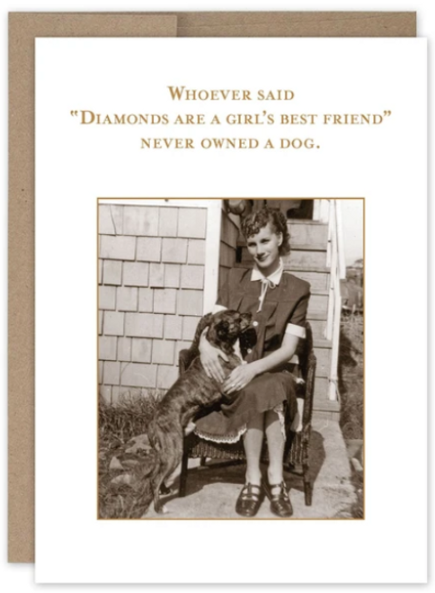 "Whoever said ""Diamonds are a girl's best friend"" never owned a dog..Greeting card"