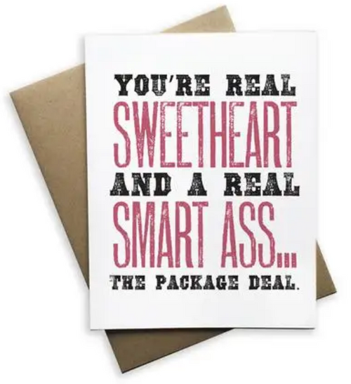 """""""You're real sweetheart and a real smart ass...the package deal...Greeting card"""