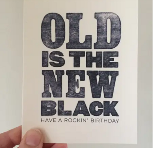 """Old is the new black...have a rockin' birthday""...Greeting card"