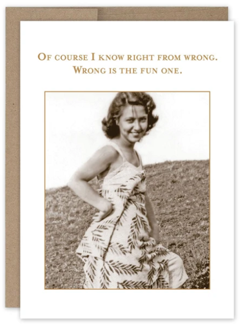 of course I know right from wrong, wrong is the fun one...Greeting Card