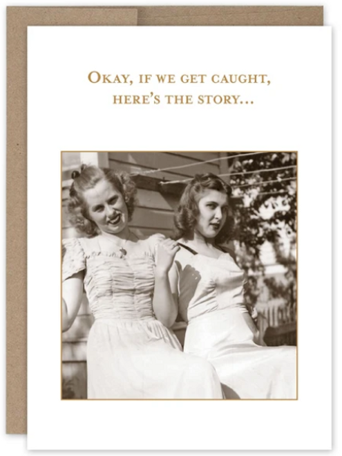 Okay, if we get caught, here's the story...Greeting Card