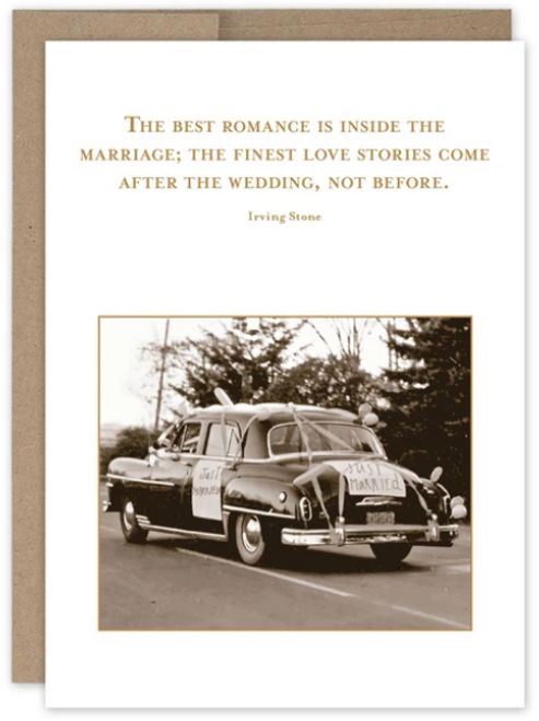 The best romance is inside the marriage; the finest love stories come after the wedding, not before..Greeting Card