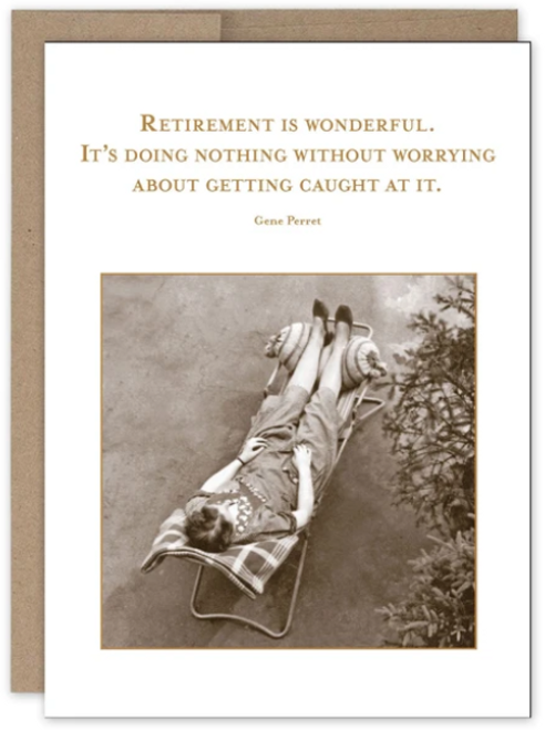 Retirement is wonderful.  It's doing nothing without worrying about getting caught at it...Greeting Card