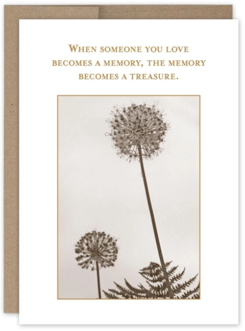 When someone you love becomes a memory, the memory becomes the treasure...Greeting Card