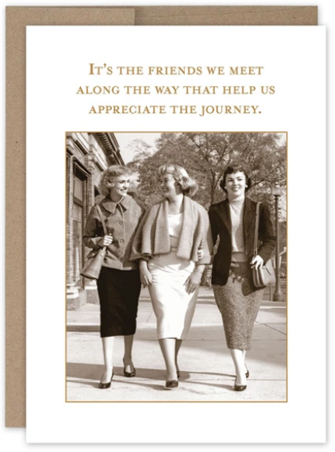 It's the friends we meet along the way that help us appreciate the journey...Greeting Card