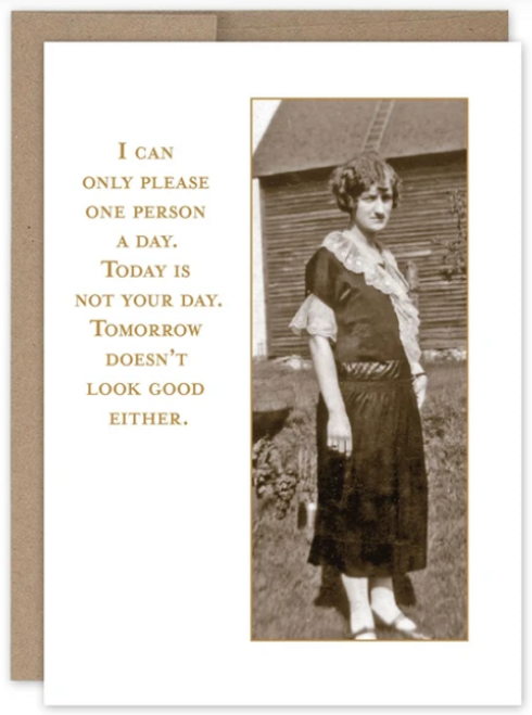 I can only please one person a day.  Today is not your day.  Tomorrow doesn't look good either..Greeting Card