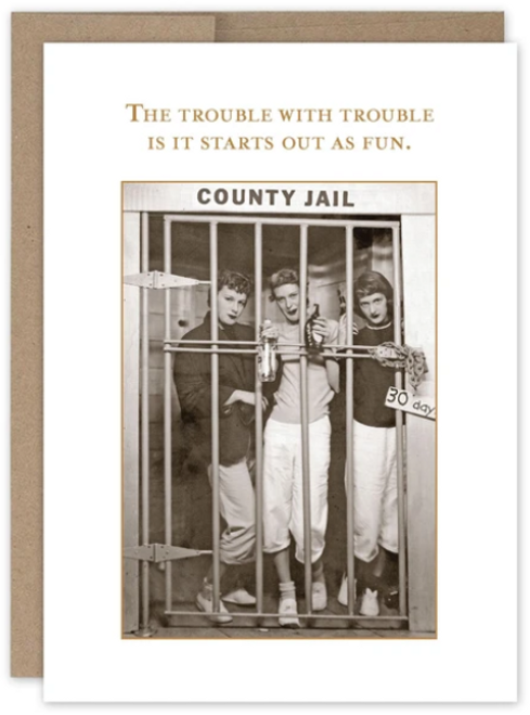 The trouble with trouble is it starts out as fun..Greeting Card