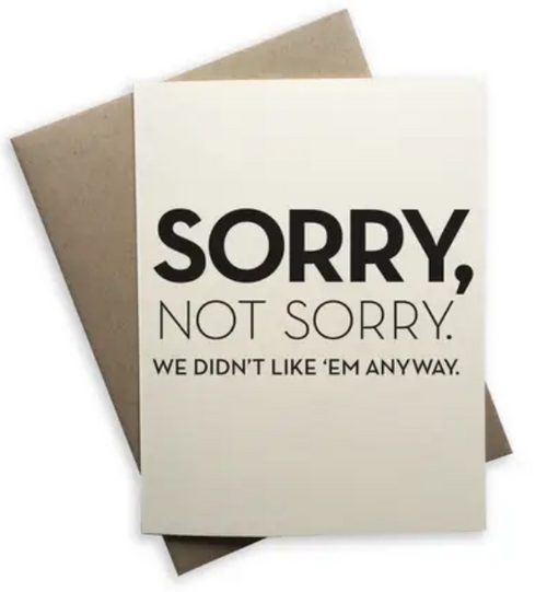 Sorry, not sorry. We didn't like 'em anyway....greeting card