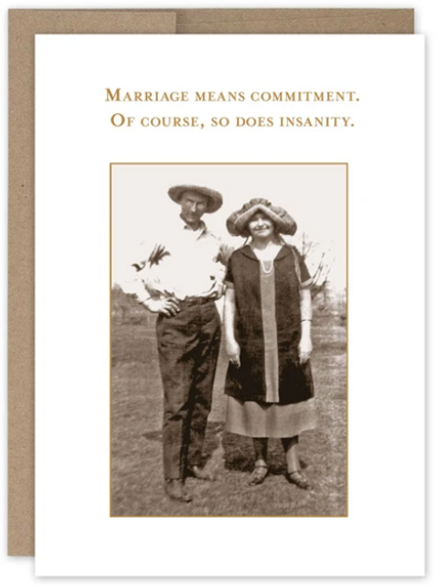 Marriage means commitment. Of course so does insanity...Greeting card