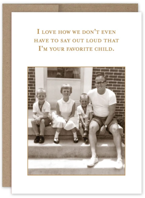 I love how we don't even to say out loud that I'm your favorite child...Greeting Card