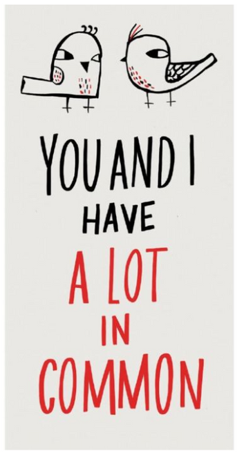 You and I have a lot in common...Greeting Card